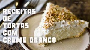 Receitas de tortas com creme branco