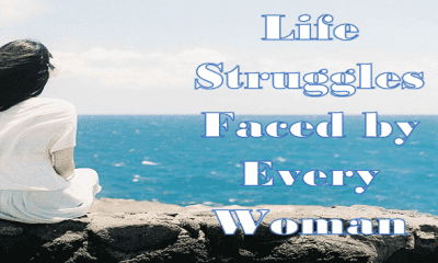7 Life Struggles Faced by Every Woman