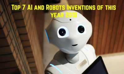 Top 7 AI and Robots Inventions of this year
