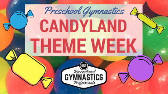 CANDYLAND - Preschool Gymnastics Theme Week!