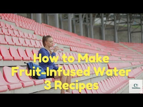 How to make fruit infused water 3 healthy recipes