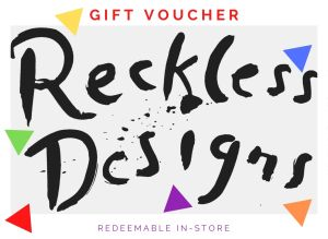 GIFT VOUCHERS Reckless Designs