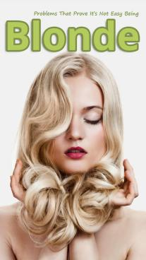 Problems That Prove It's Not Easy Being Blonde
