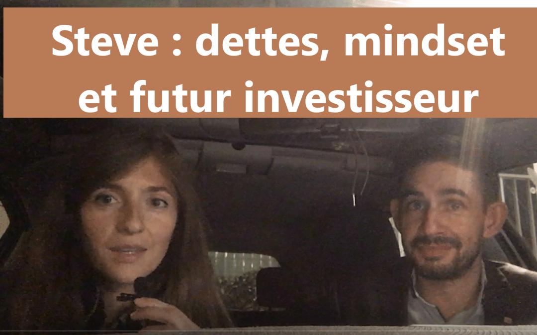 Steve, dettes, gros mindset et futur investisseur