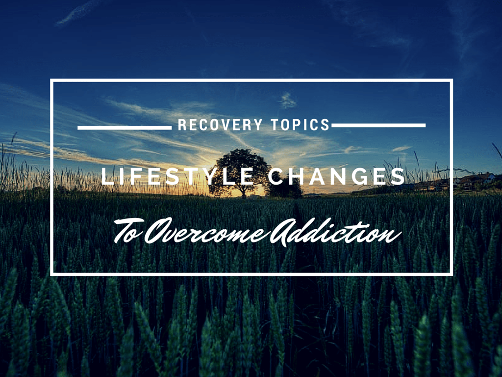 What Lifestyle Changes Can You Make To Overcome Alcoholism Addiction