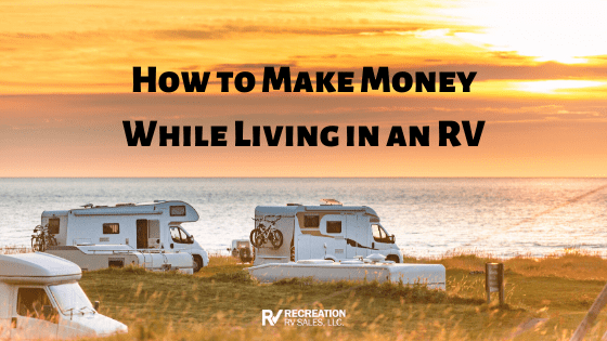 "Image of RVs by the coast with text ""How to Make Money While Living in an RV"" for How to Make Money Traveling Blog"