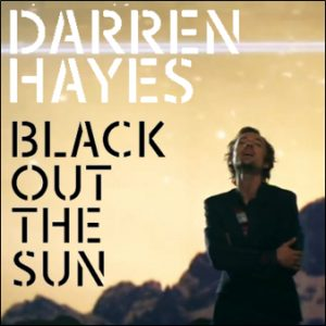 DARREN HAYES – BLACK OUT THE SUN