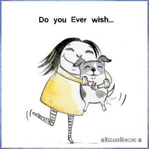 Do You Ever Wish…
