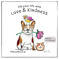 Fill your life with Love & Kindness
