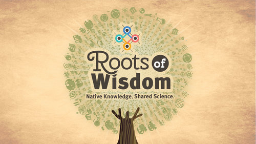 Roots of Wisdom: Native Knowledge, Shared Science