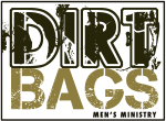 Dirtbags…Not for the girly-man
