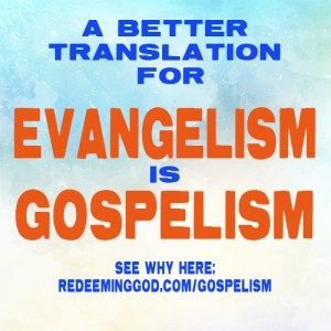 evangelism is gospelism
