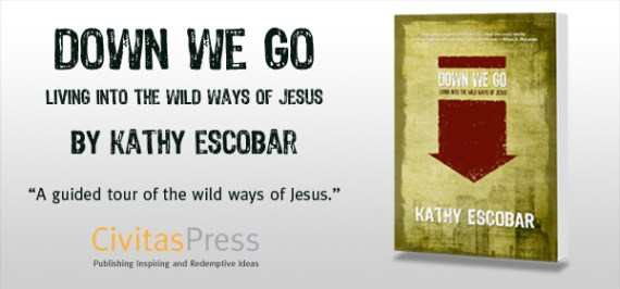 Down we Go by Kathy Escobar