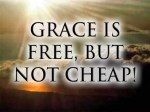 Grace is absolutely free! No, REALLY!