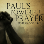 Praying Powerful Prayers (Ephesians 3:14-17)