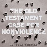 The Old Testament Case for Nonviolence