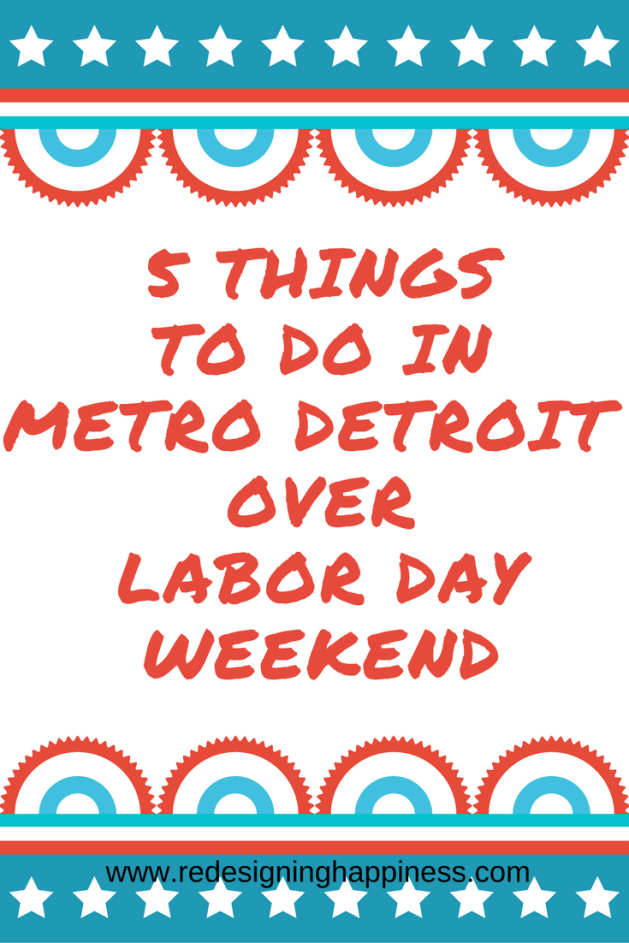 5 Things to do in metro detroit over labor day weekend