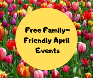 Free Family-Friendly April Events