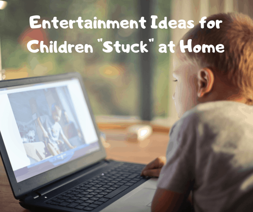 "Entertainment Ideas for Children ""Stuck"" at Home"