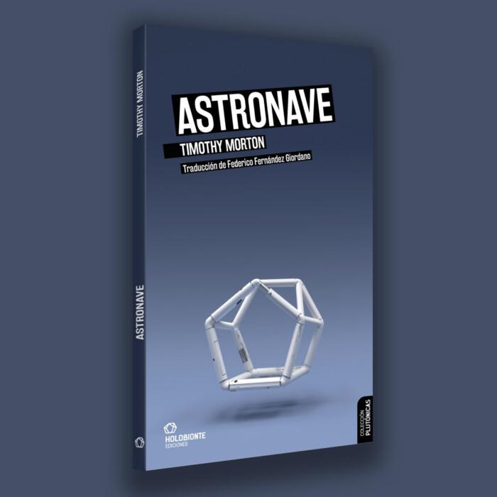 Novedad en Holobionte ediciones: «Astronave» de Timothy Morton
