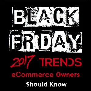 5 Black Friday Trends 2017, eCommerce owner should know