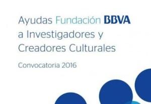 FUNDACIÓN BBVA A INVESTIGADORES Y CREADORES CULTURALES - 2016-03-09