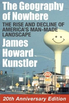 James Howard Kunstler - Geography of Nowhere
