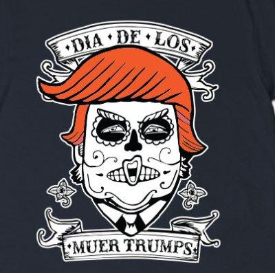 Dia de los Muertas Trump by CrayCrayTees
