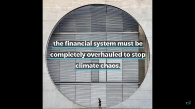 overhaul of the financial system to stop climate chaos.