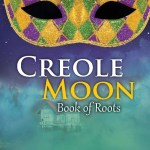 Creole Moon: Book of Roots, S.T. Holmes