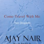 Come – Travel With Me: 10 Droplets, Ajay Nair
