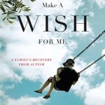 Make a Wish for Me: A Family's Recovery from Autism, LeeAndra M. Chergey