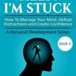 Help! I'm Stuck: How To Manage Your Mind, Defeat Distractions and Create Confidence, S.R. Roberts