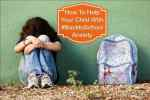 How To Help Your Child With #BacktoSchool Anxiety
