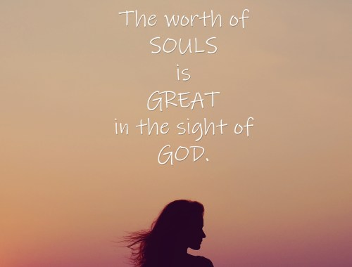 The Worth of Souls is Great in the sight of GOD