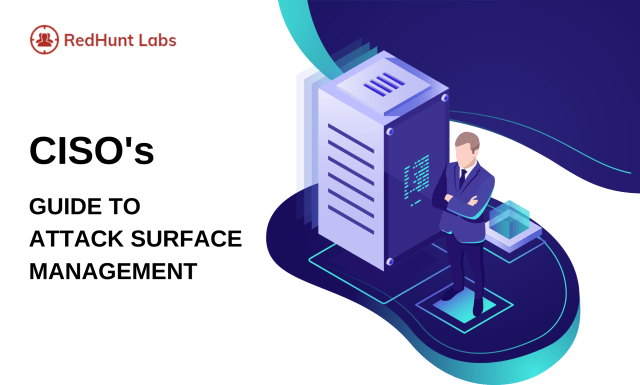 CISO's GUIDE TO ATTACK SURFACE MANAGEMENT