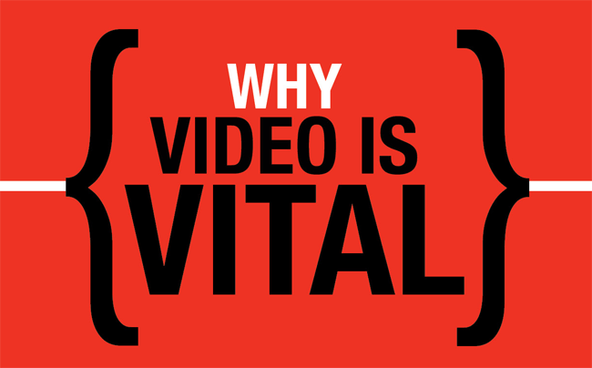 Why Video is vital