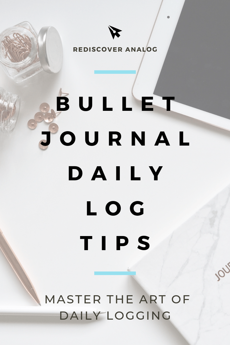 Mastering the Bullet Journal: Daily Logs — Rediscover Analog