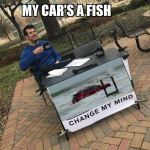 The RedJeepDorian - My Cars A Fish Change My Mind Meme
