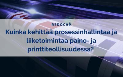 Kuinka kehittää prosessinhallintaa ja liiketoimintaa paino- ja printtiteollisuudessa?