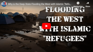 "Why is the Deep State Flooding the West with Islamic ""Refugees""?"