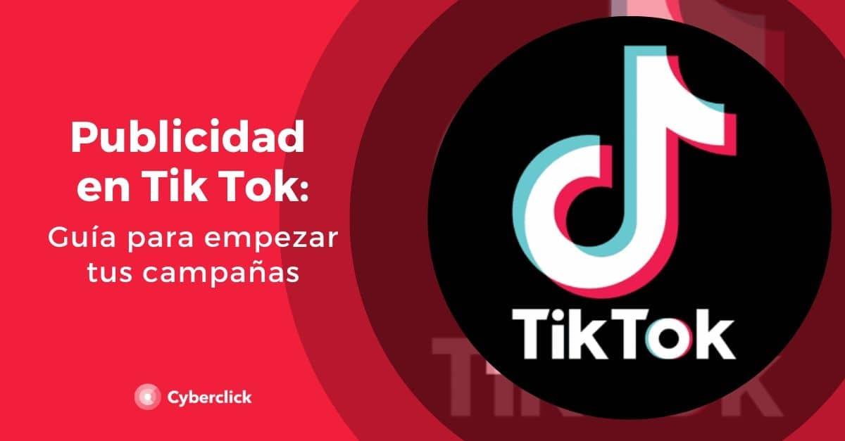 Publicidad en Tik Tok: guía completa para empezar tus campañas