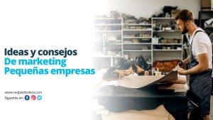 Ideas y consejos de marketing para pequeñas empresas
