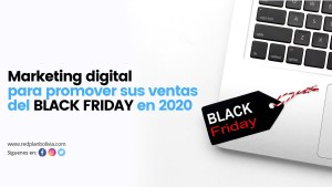 Cómo utilizar el marketing digital para promover sus ventas del black friday en 2020