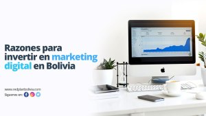 Razones para invertir en marketing digital en Bolivia