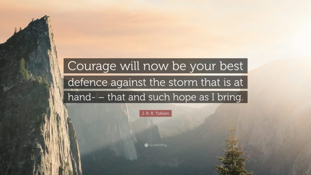 226191-J-R-R-Tolkien-Quote-Courage-will-now-be-your-best-defence-against
