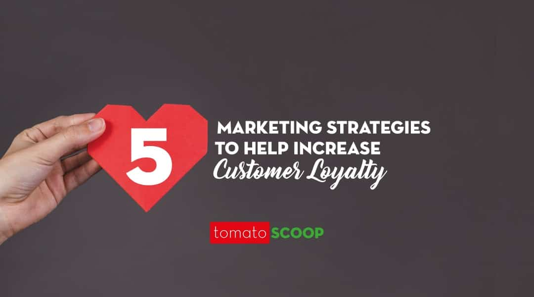5 Marketing Strategies to Help Increase Customer Loyalty