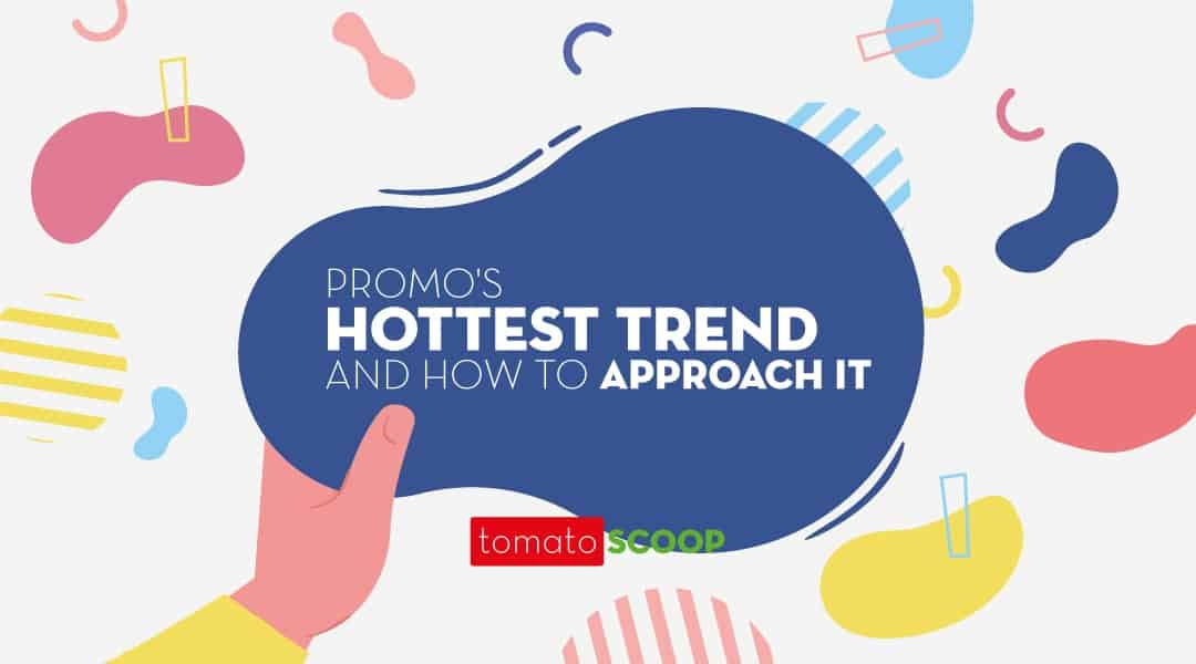 Promo's hottest trend and how to approach it