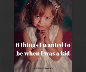 6 things I wanted to be when I was a kid