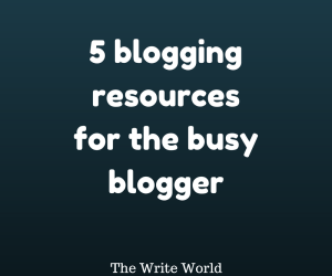 5 Blogging resources for the busy blogger